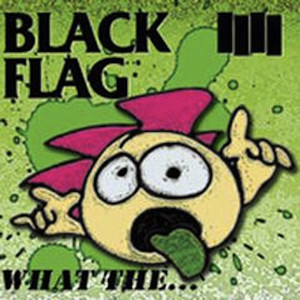 Black Flag - What The… Cover