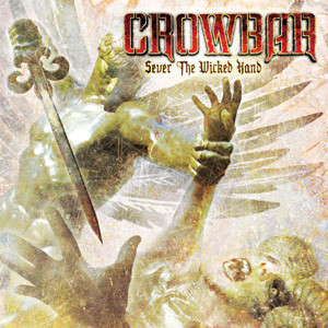 Crowbar - Sever The Wicked Hand Cover
