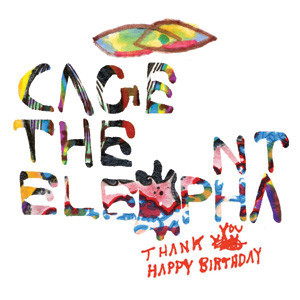 Cage The Elephant - Thank You, Happy Birthday Cover