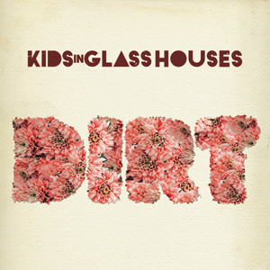Kids In Glass Houses - Dirt Cover