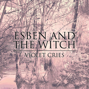Esben And The Witch - 'Violet Cries' Cover