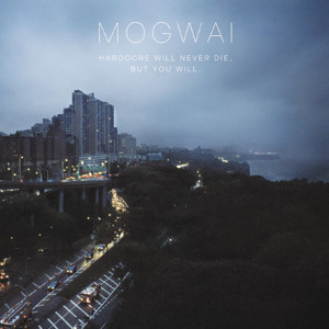Mogwai - Hardcore Will Never Die, But You Will Cover