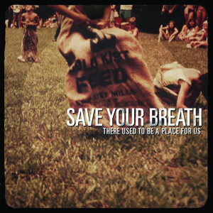 Save Your Breath - There Used To Be A Place For Us Cover