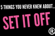 5 Things You Never Knew About… Set It Off!